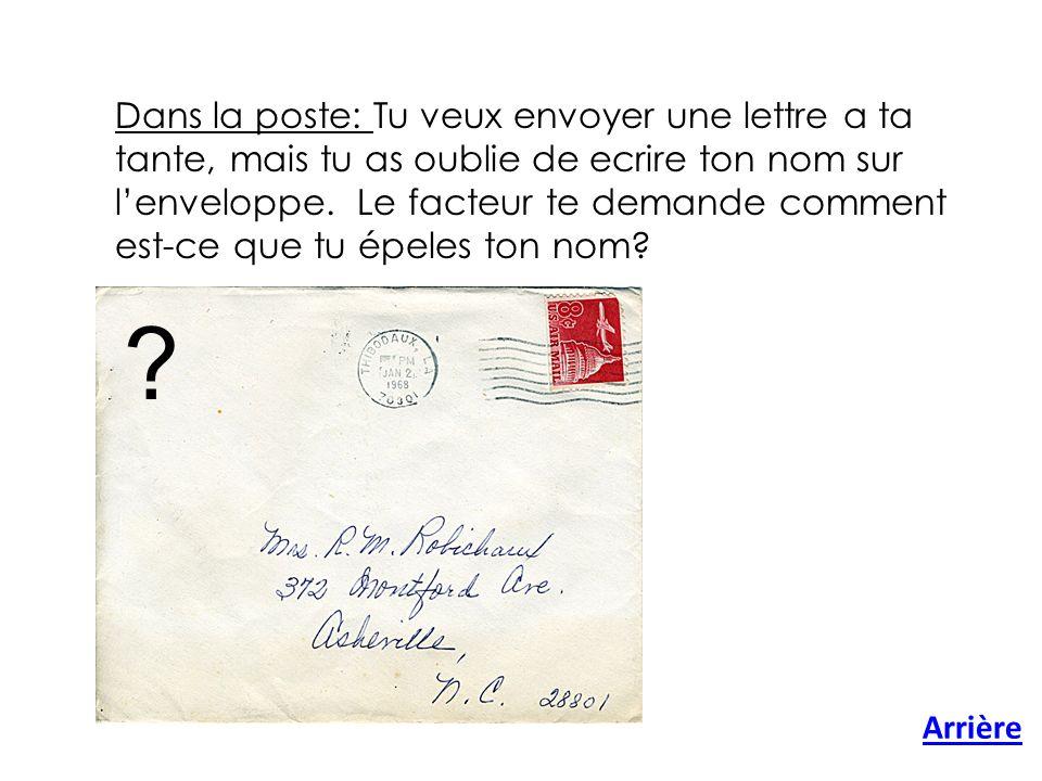 Dans la poste: Tu veux envoyer une lettre a ta tante, mais tu as oublie de ecrire ton nom sur l'enveloppe. Le facteur te demande comment est-ce que tu épeles ton nom