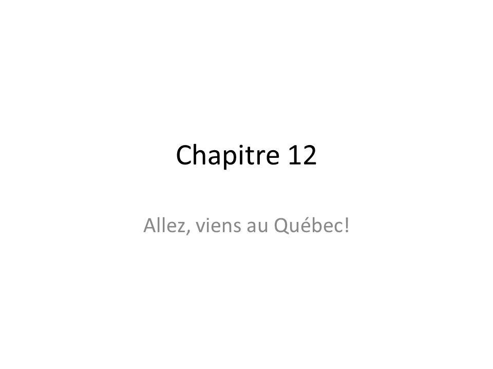 Chapitre 12 Allez, viens au Québec!