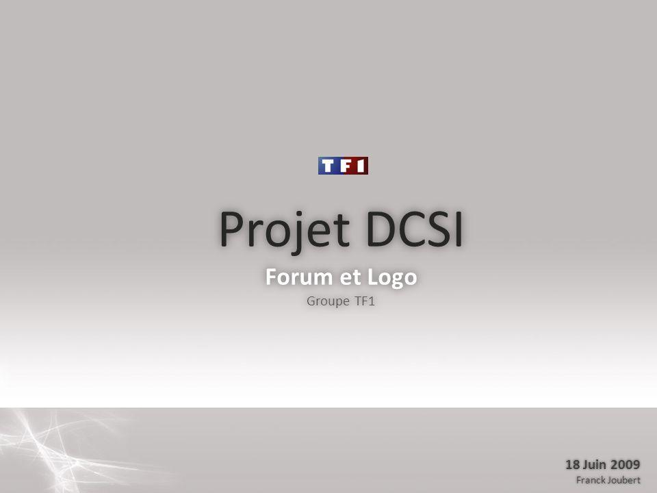Projet DCSI Forum et Logo Groupe TF1 18 Juin 2009 Franck Joubert