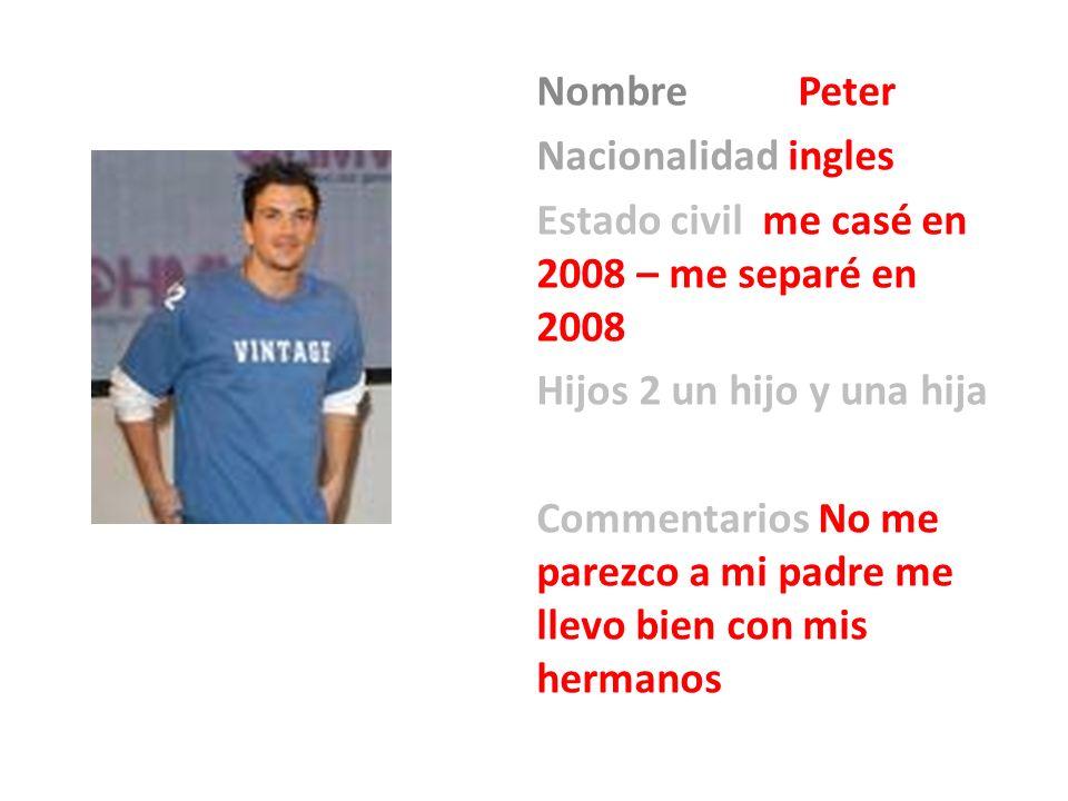 Nombre Peter Nacionalidad ingles. Estado civil me casé en 2008 – me separé en 2008. Hijos 2 un hijo y una hija.