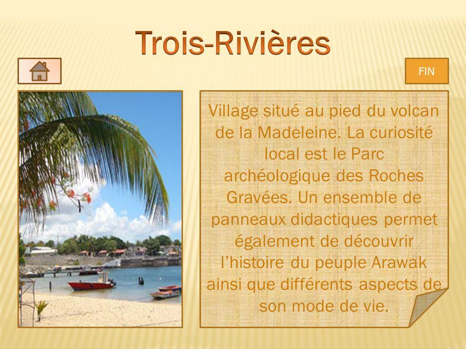 Trois-Rivières FIN. Village situé au pied du volcan de la Madeleine. La curiosité local est le Parc.