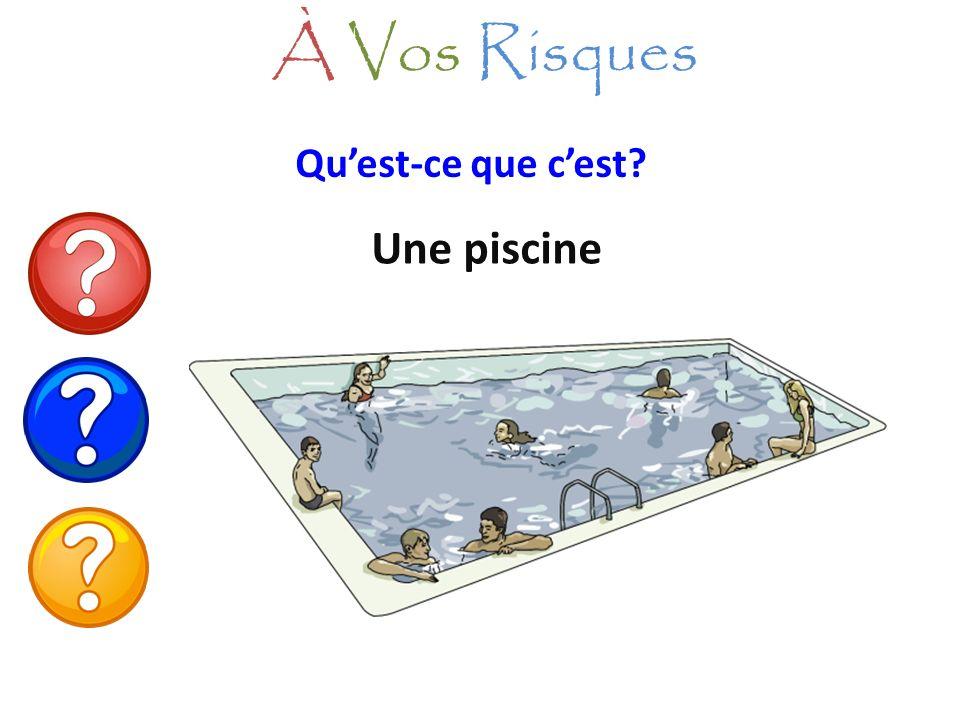 À Vos Risques Qu'est-ce que c'est Une piscine