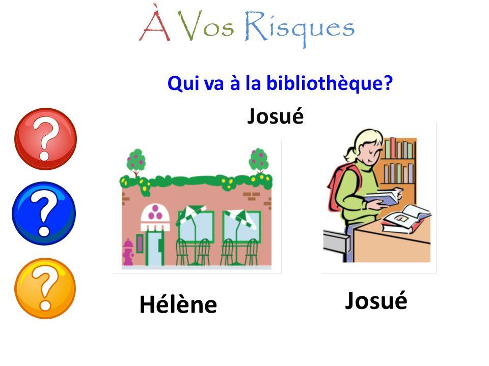 À Vos Risques Qui va à la bibliothèque Josué Josué Hélène