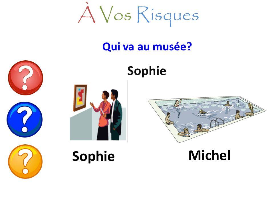 À Vos Risques Qui va au musée Sophie Sophie Michel