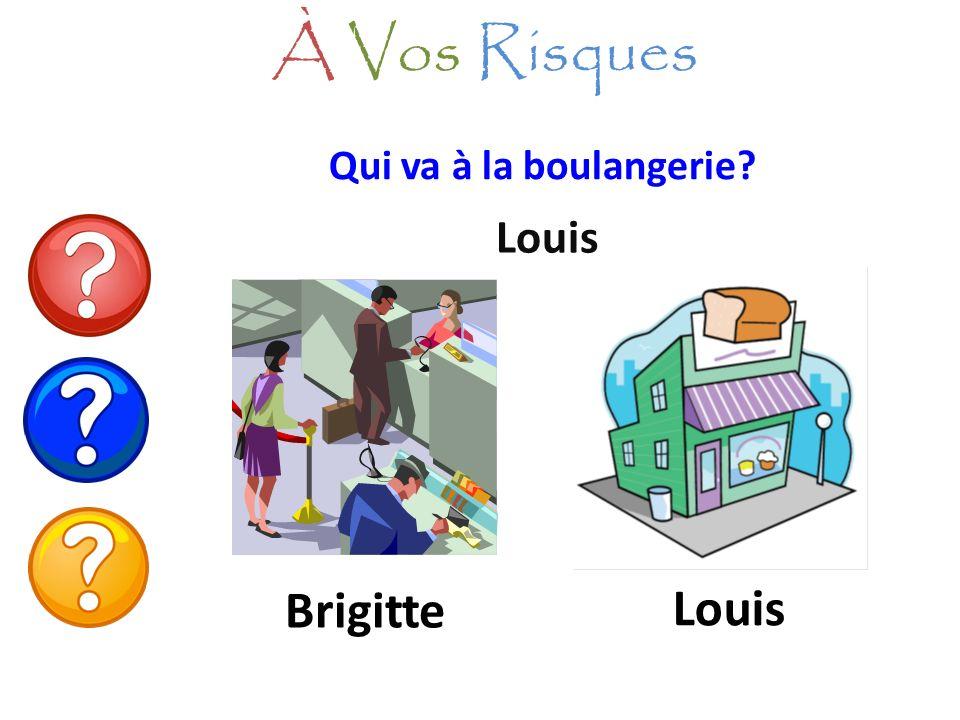 À Vos Risques Qui va à la boulangerie Louis Brigitte Louis