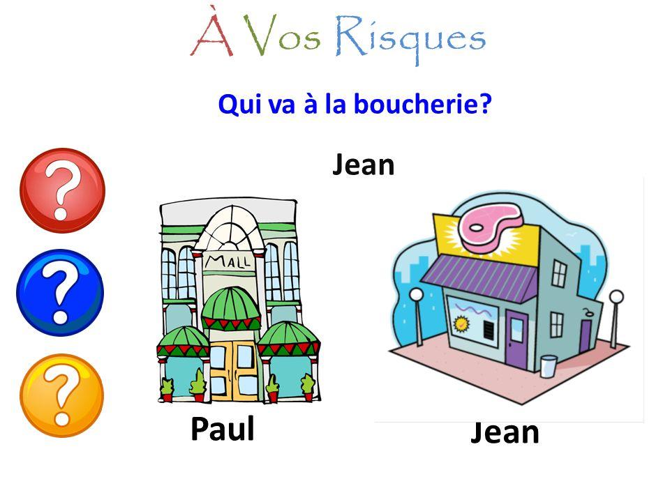 À Vos Risques Qui va à la boucherie Jean Paul Jean