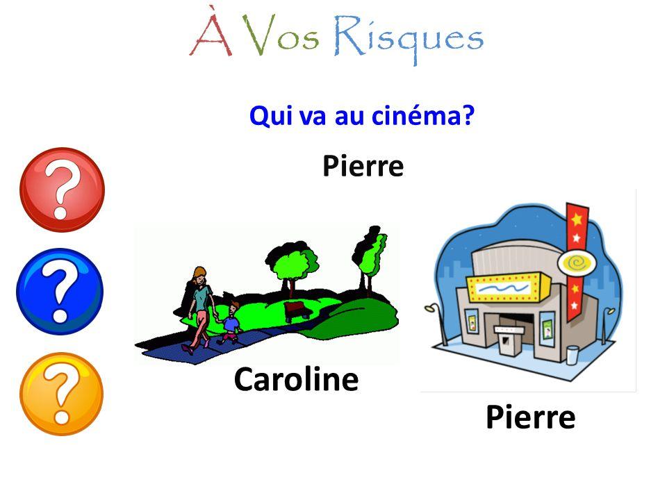 À Vos Risques Qui va au cinéma Pierre Caroline Pierre