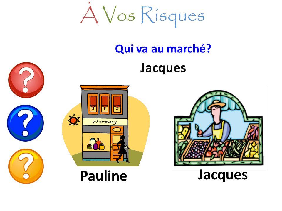 À Vos Risques Qui va au marché Jacques Pauline Jacques