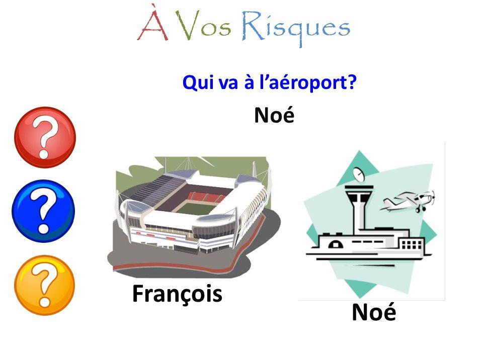 À Vos Risques Qui va à l'aéroport Noé François Noé