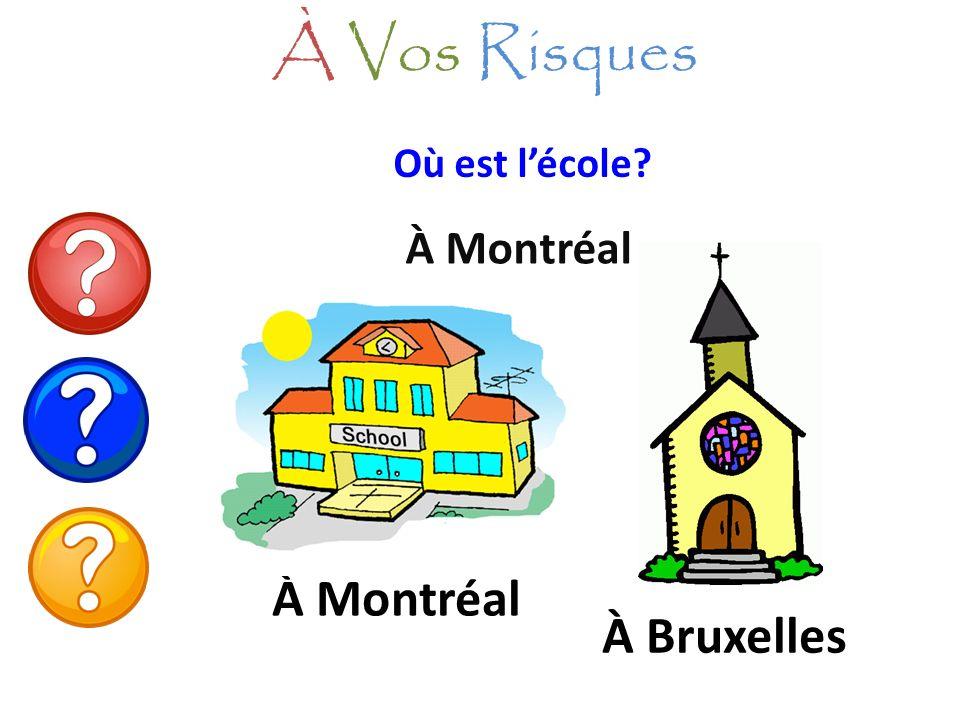 À Vos Risques Où est l'école À Montréal À Montréal À Bruxelles