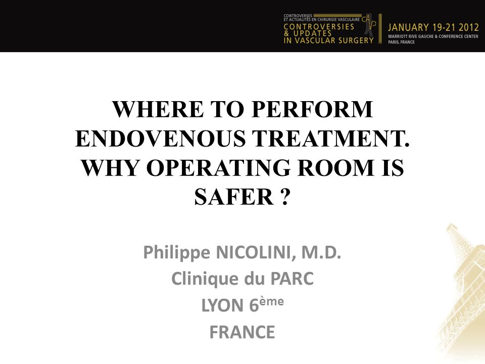 WHERE TO PERFORM ENDOVENOUS TREATMENT. WHY OPERATING ROOM IS SAFER