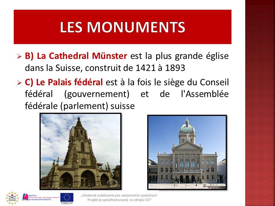 LES MONUMENTS B) La Cathedral Münster est la plus grande église dans la Suisse, construit de 1421 à 1893.