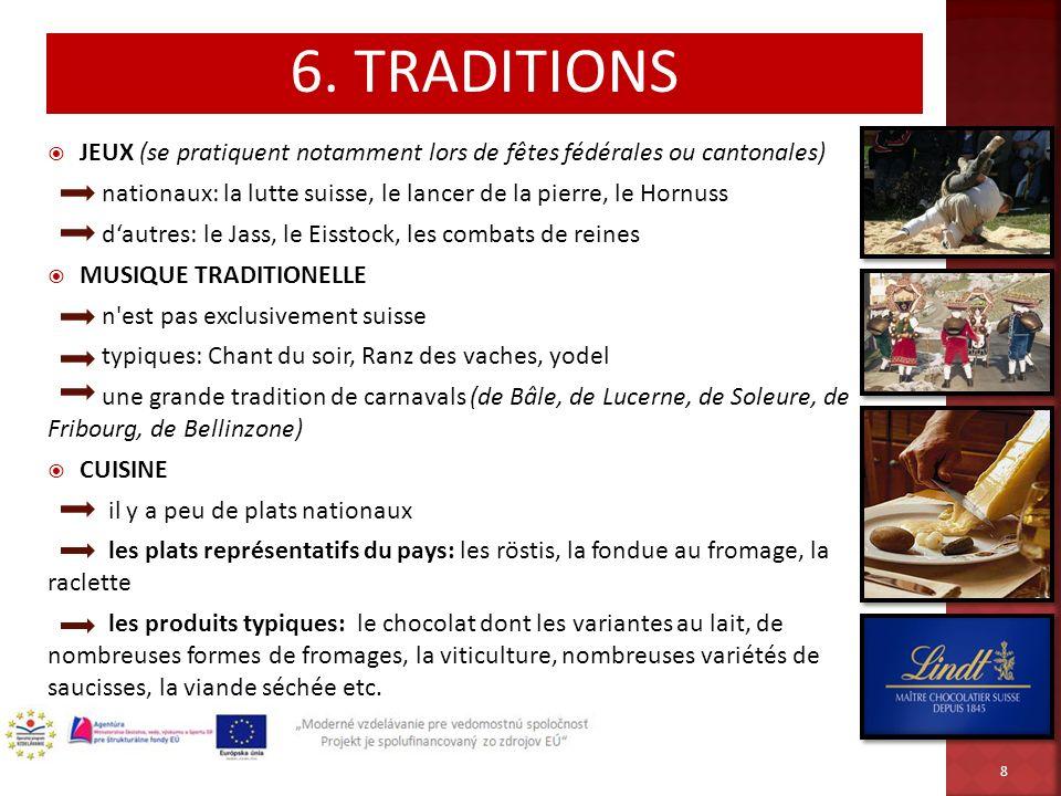6. TRADITIONS JEUX (se pratiquent notamment lors de fêtes fédérales ou cantonales) nationaux: la lutte suisse, le lancer de la pierre, le Hornuss.