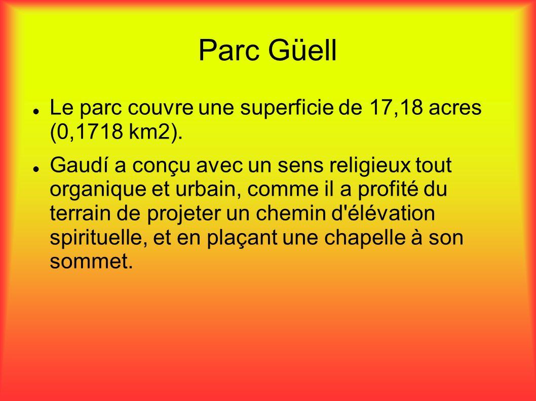 Parc Güell Le parc couvre une superficie de 17,18 acres (0,1718 km2).