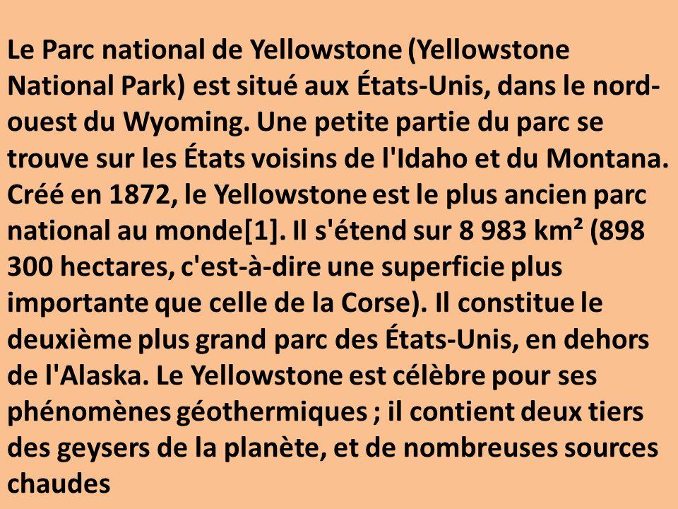 Le Parc national de Yellowstone (Yellowstone National Park) est situé aux États-Unis, dans le nord-ouest du Wyoming.