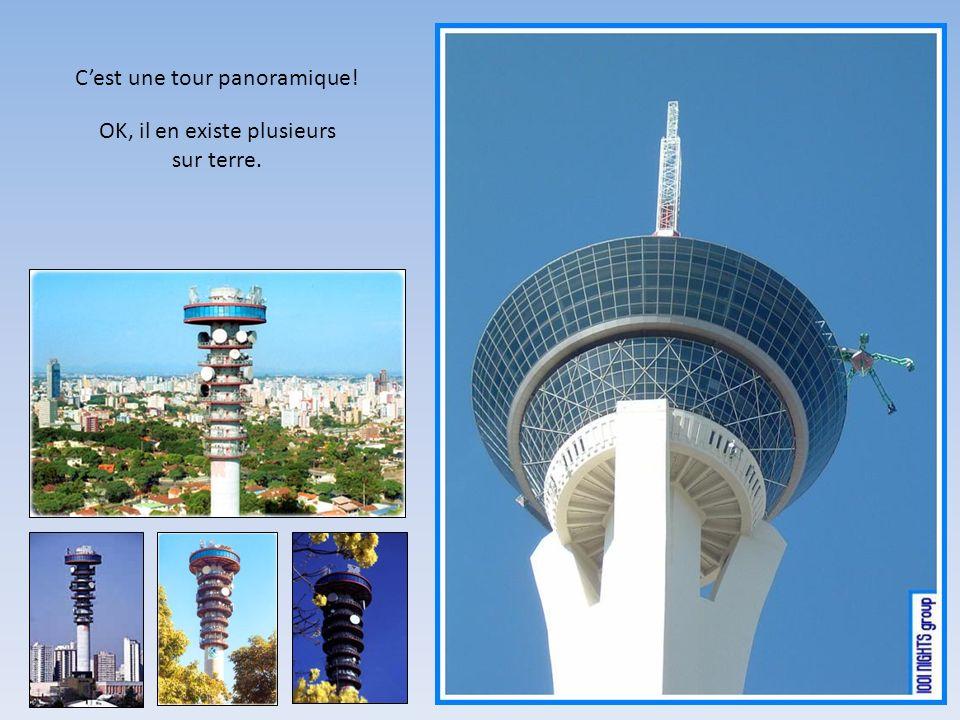 C'est une tour panoramique!