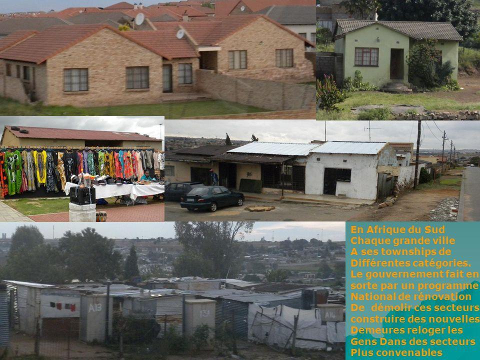 En Afrique du Sud Chaque grande ville. A ses townships de. Différentes catégories. Le gouvernement fait en.