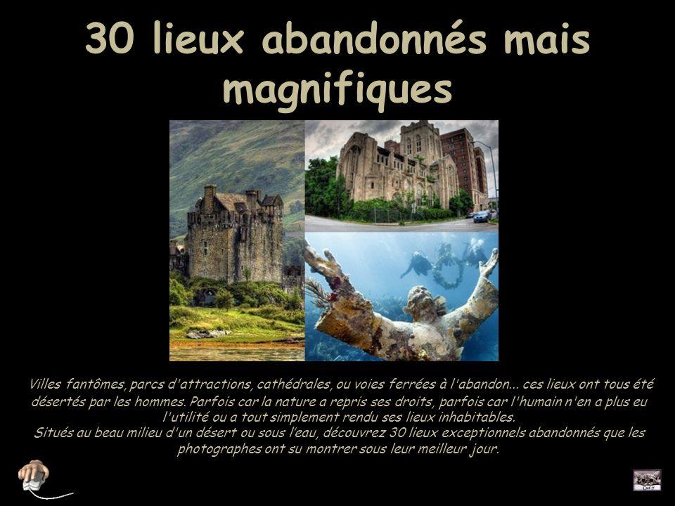 30 lieux abandonnés mais magnifiques