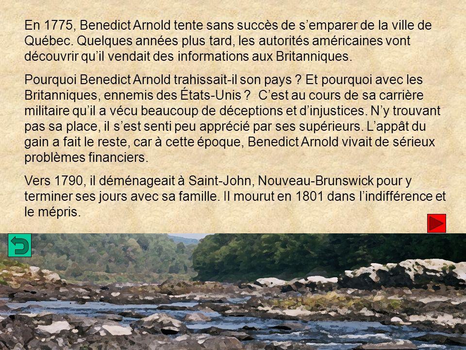 En 1775, Benedict Arnold tente sans succès de s'emparer de la ville de Québec. Quelques années plus tard, les autorités américaines vont découvrir qu'il vendait des informations aux Britanniques.
