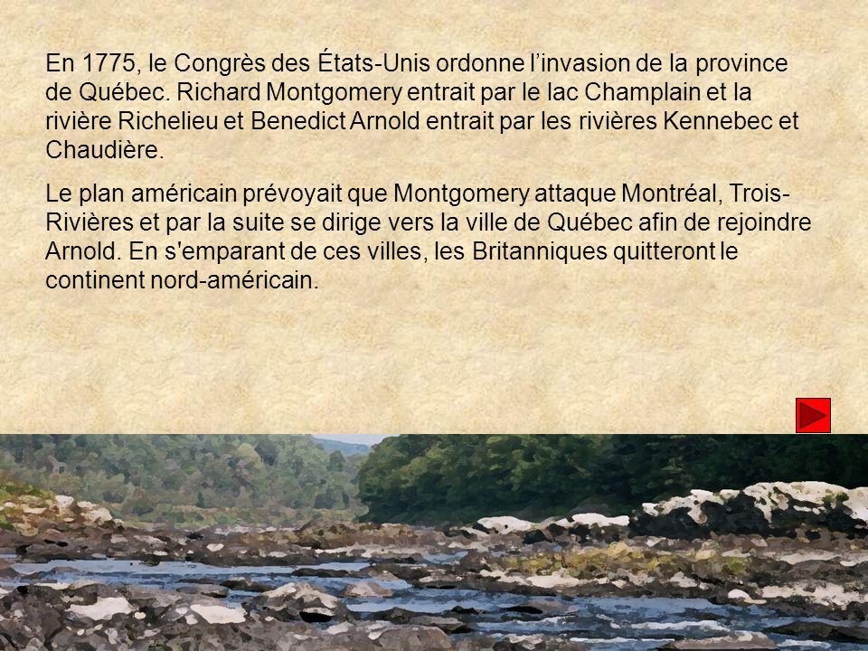 En 1775, le Congrès des États-Unis ordonne l'invasion de la province de Québec. Richard Montgomery entrait par le lac Champlain et la rivière Richelieu et Benedict Arnold entrait par les rivières Kennebec et Chaudière.