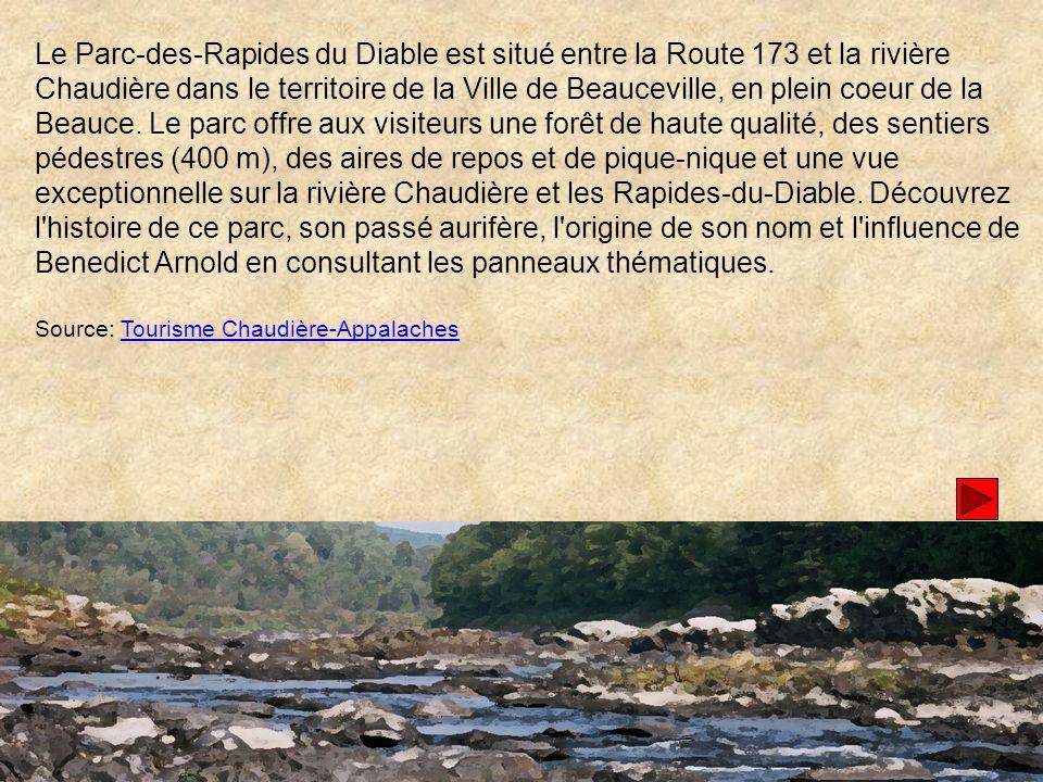 Le Parc-des-Rapides du Diable est situé entre la Route 173 et la rivière Chaudière dans le territoire de la Ville de Beauceville, en plein coeur de la Beauce. Le parc offre aux visiteurs une forêt de haute qualité, des sentiers pédestres (400 m), des aires de repos et de pique-nique et une vue exceptionnelle sur la rivière Chaudière et les Rapides-du-Diable. Découvrez l histoire de ce parc, son passé aurifère, l origine de son nom et l influence de Benedict Arnold en consultant les panneaux thématiques.