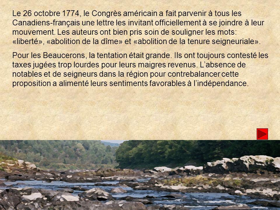 Le 26 octobre 1774, le Congrès américain a fait parvenir à tous les Canadiens-français une lettre les invitant officiellement à se joindre à leur mouvement. Les auteurs ont bien pris soin de souligner les mots: «liberté», «abolition de la dîme» et «abolition de la tenure seigneuriale».