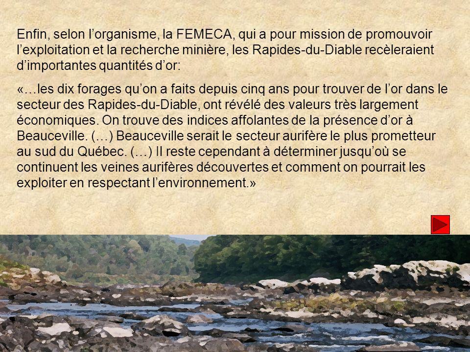 Enfin, selon l'organisme, la FEMECA, qui a pour mission de promouvoir l'exploitation et la recherche minière, les Rapides-du-Diable recèleraient d'importantes quantités d'or: