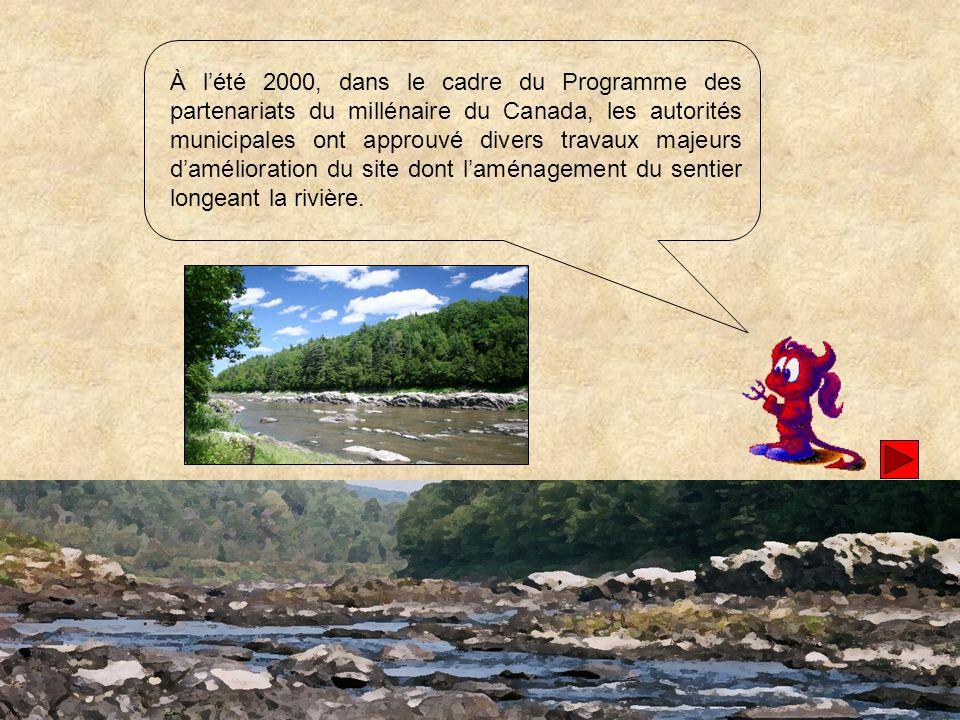 À l'été 2000, dans le cadre du Programme des partenariats du millénaire du Canada, les autorités municipales ont approuvé divers travaux majeurs d'amélioration du site dont l'aménagement du sentier longeant la rivière.