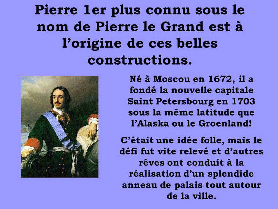Pierre 1er plus connu sous le nom de Pierre le Grand est à l'origine de ces belles constructions.