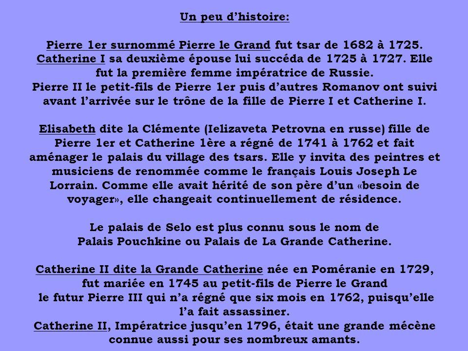 Un peu d'histoire: Pierre 1er surnommé Pierre le Grand fut tsar de 1682 à 1725.