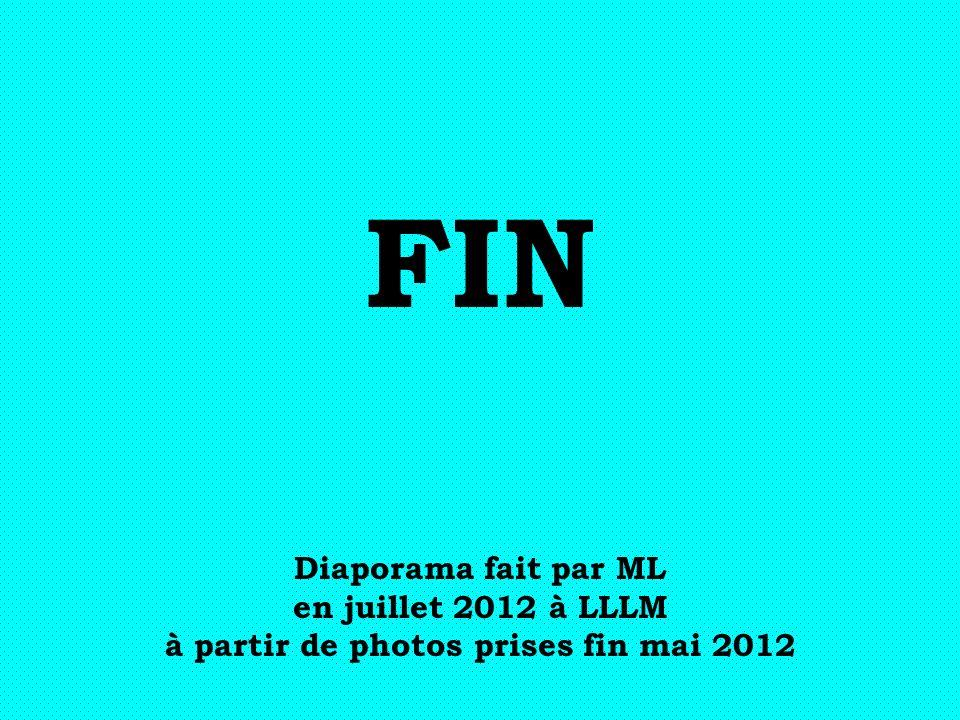 FIN Diaporama fait par ML en juillet 2012 à LLLM à partir de photos prises fin mai 2012