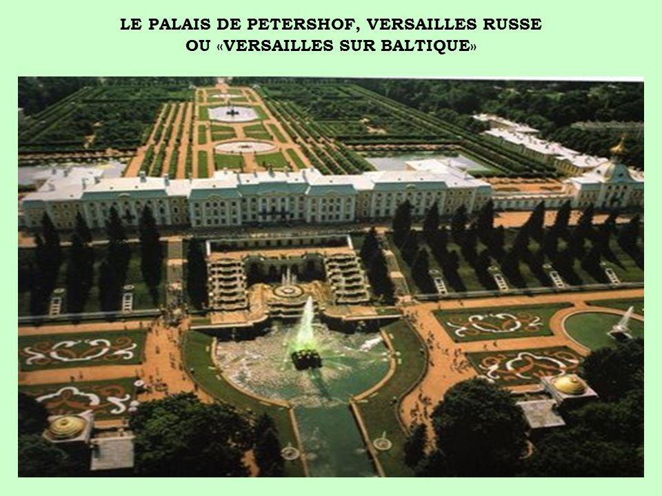 LE PALAIS DE PETERSHOF, VERSAILLES RUSSE OU «VERSAILLES SUR BALTIQUE»