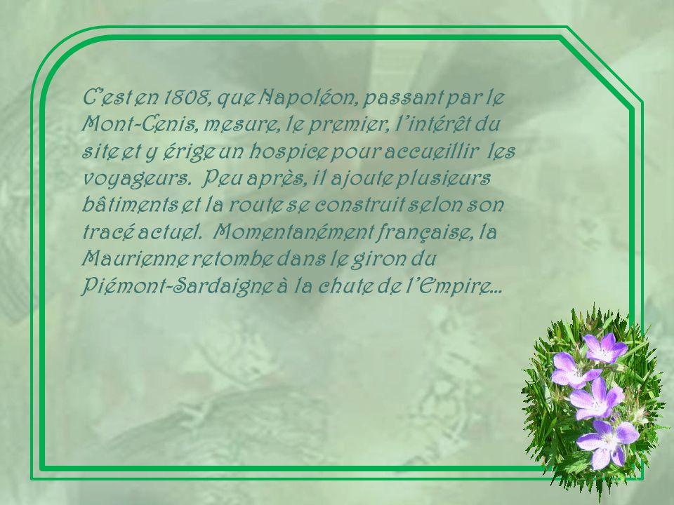 C'est en 1808, que Napoléon, passant par le Mont-Cenis, mesure, le premier, l'intérêt du site et y érige un hospice pour accueillir les voyageurs.