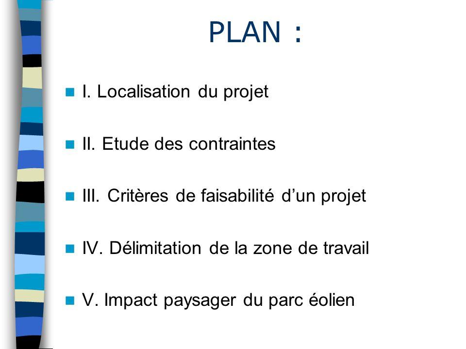 PLAN : I. Localisation du projet II. Etude des contraintes