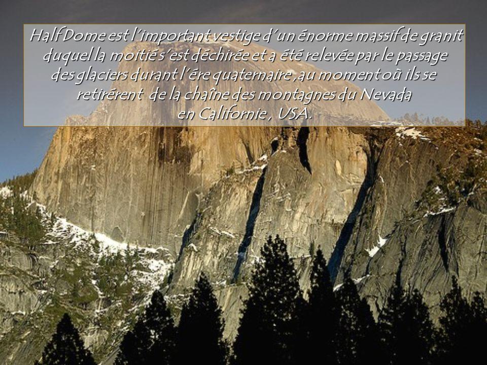 Half Dome est l'important vestige d'un énorme massif de granit