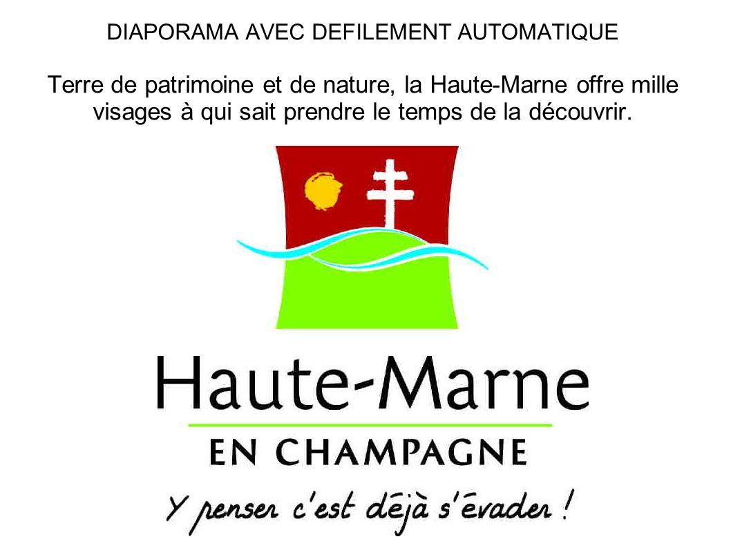 DIAPORAMA AVEC DEFILEMENT AUTOMATIQUE Terre de patrimoine et de nature, la Haute-Marne offre mille visages à qui sait prendre le temps de la découvrir.