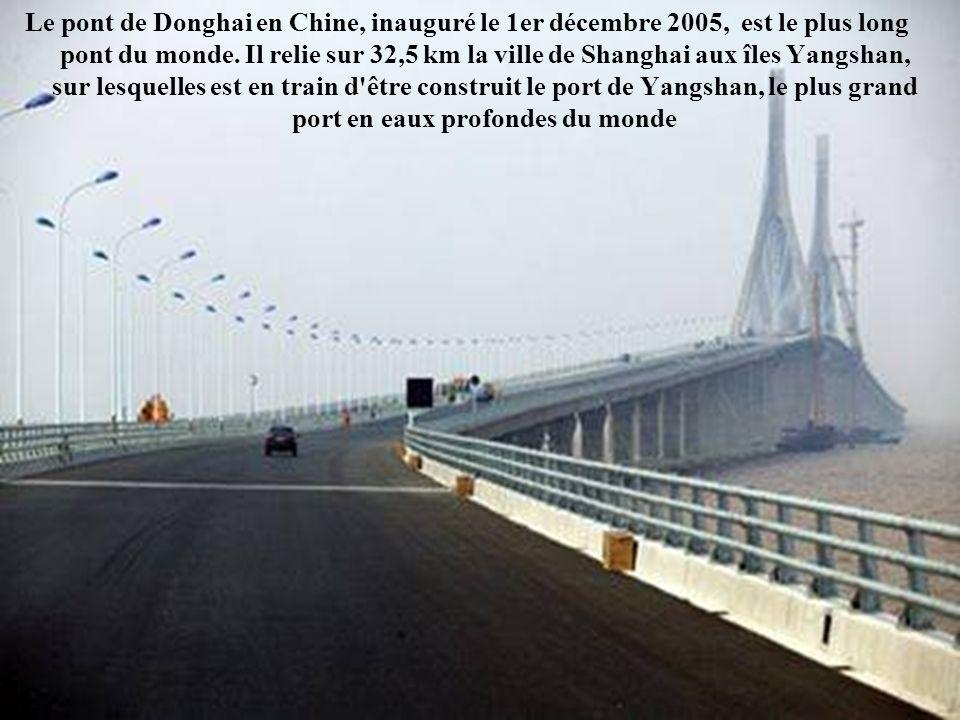 Le pont de Donghai en Chine, inauguré le 1er décembre 2005, est le plus long pont du monde.