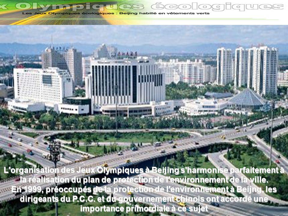 L organisation des Jeux Olympiques à Beijing s harmonise parfaitement à la réalisation du plan de protection de l environnement de la ville.