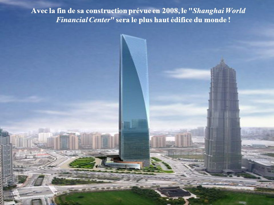 Avec la fin de sa construction prévue en 2008, le Shanghai World Financial Center sera le plus haut édifice du monde !