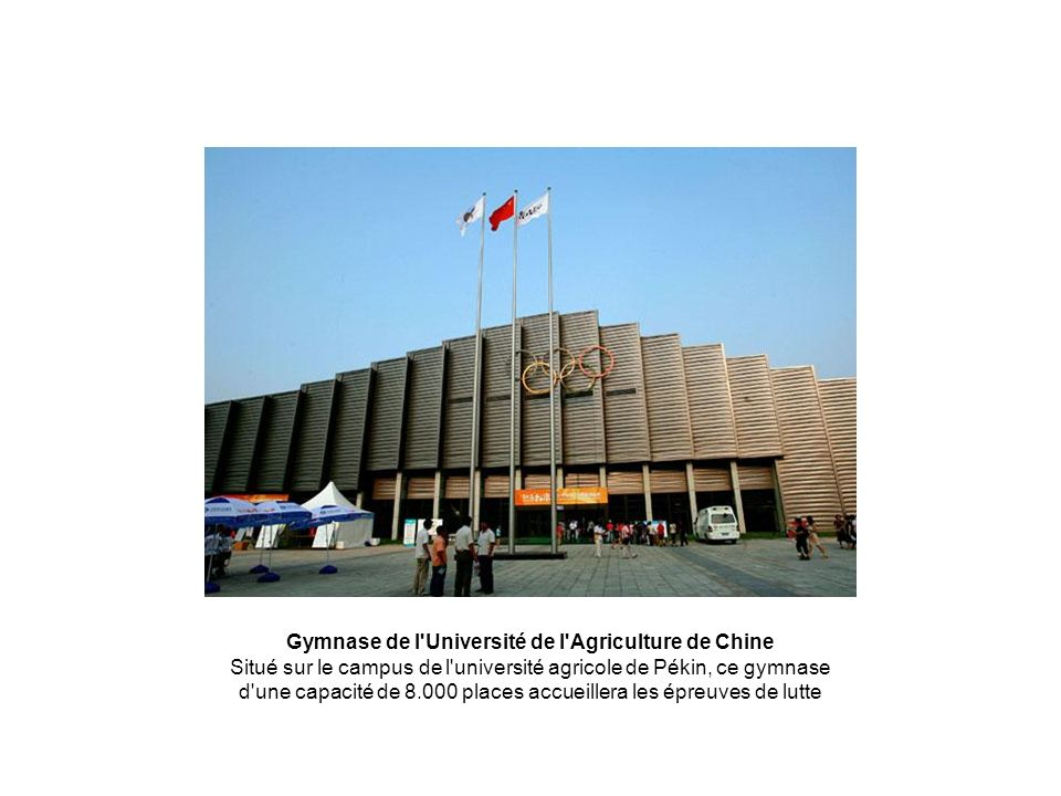 Gymnase de l Université de l Agriculture de Chine Situé sur le campus de l université agricole de Pékin, ce gymnase d une capacité de 8.000 places accueillera les épreuves de lutte