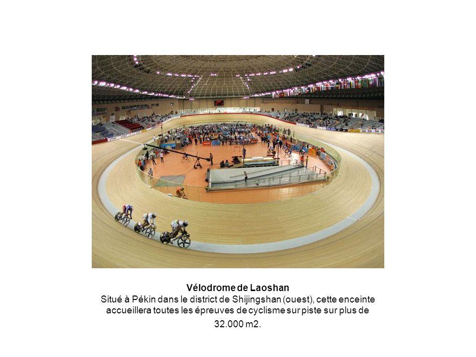 Vélodrome de Laoshan Situé à Pékin dans le district de Shijingshan (ouest), cette enceinte accueillera toutes les épreuves de cyclisme sur piste sur plus de 32.000 m2.