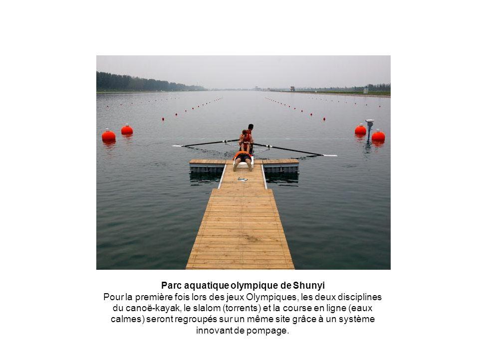 Parc aquatique olympique de Shunyi Pour la première fois lors des jeux Olympiques, les deux disciplines du canoë-kayak, le slalom (torrents) et la course en ligne (eaux calmes) seront regroupés sur un même site grâce à un système innovant de pompage.