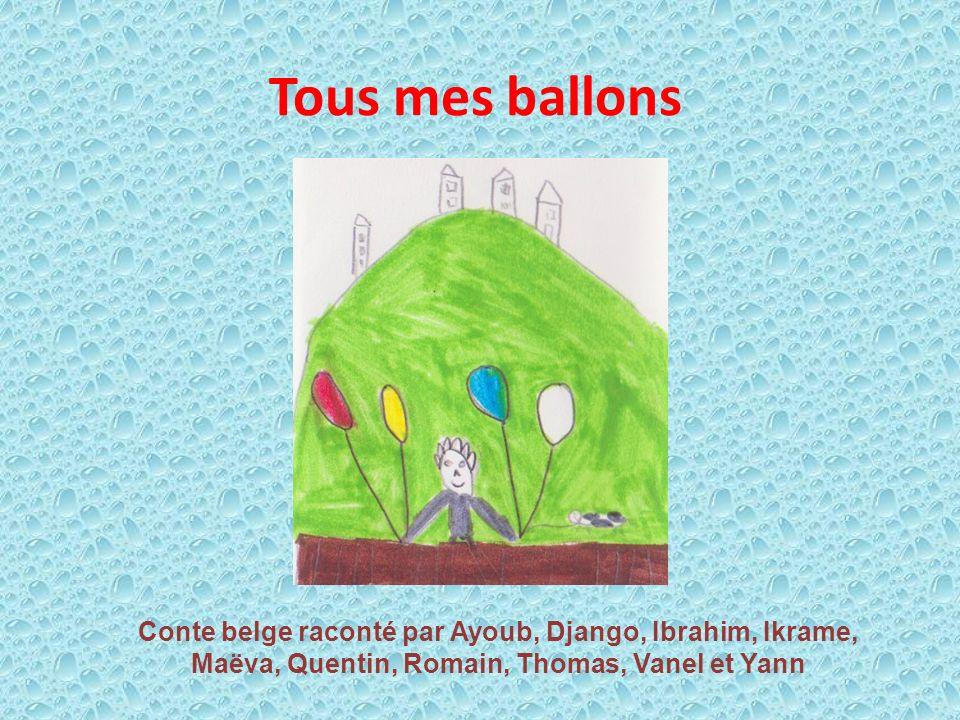 Tous mes ballons Conte belge raconté par Ayoub, Django, Ibrahim, Ikrame, Maëva, Quentin, Romain, Thomas, Vanel et Yann.