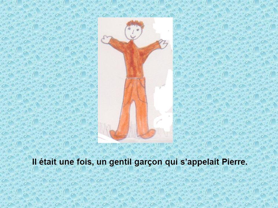 Il était une fois, un gentil garçon qui s'appelait Pierre.