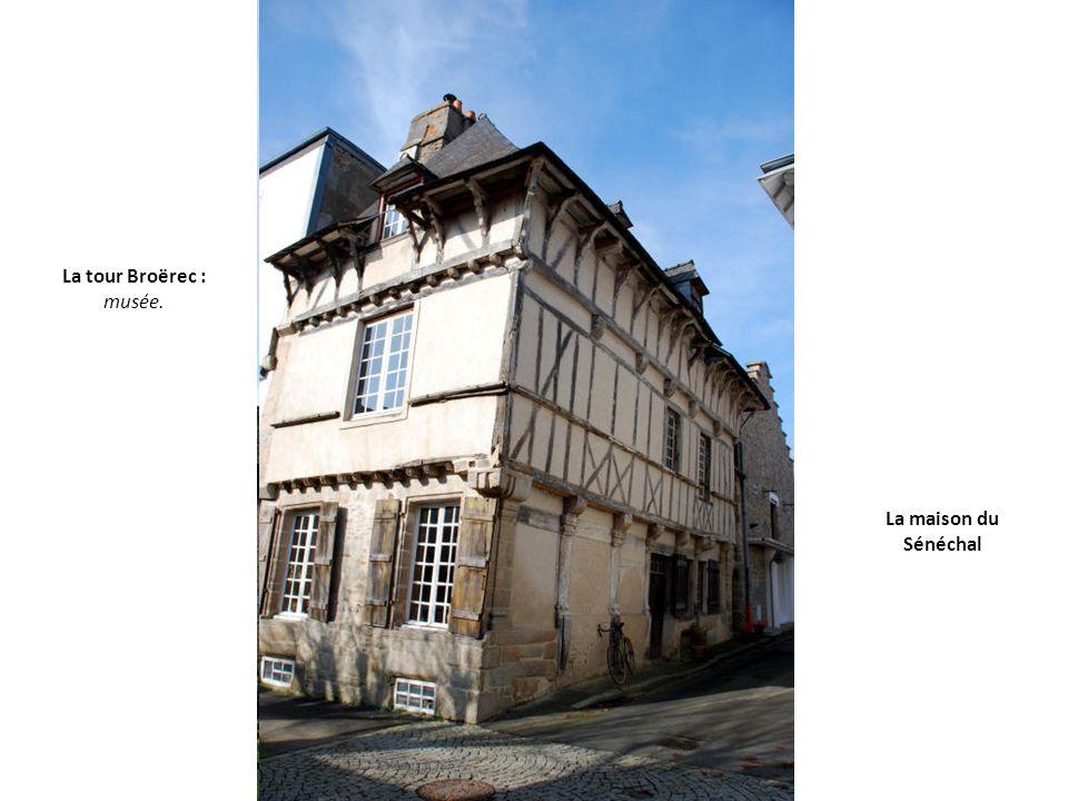 La tour Broërec : musée. La maison du Sénéchal