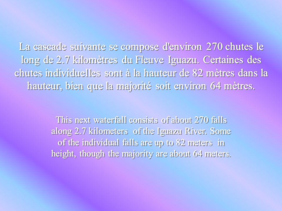 La cascade suivante se compose d environ 270 chutes le long de 2