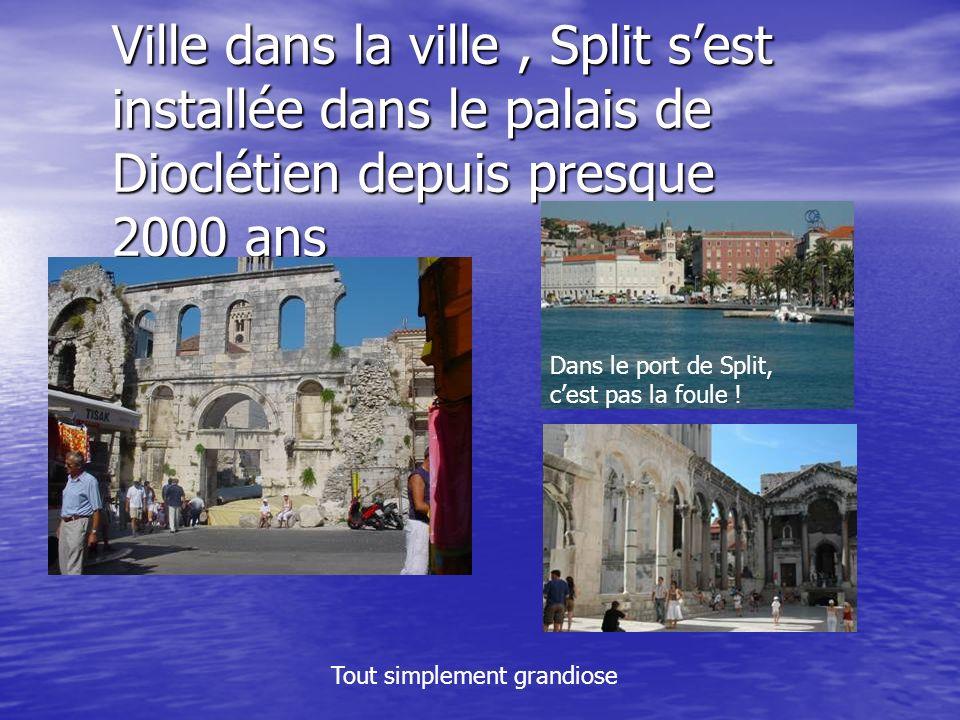 Ville dans la ville , Split s'est installée dans le palais de Dioclétien depuis presque 2000 ans