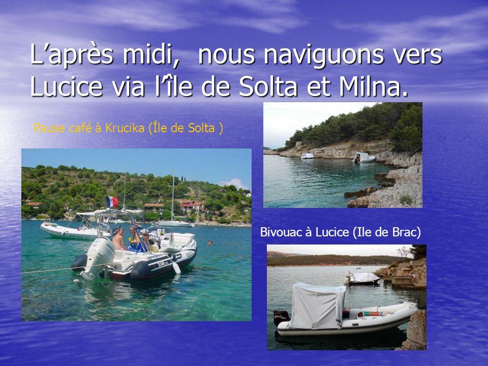 L'après midi, nous naviguons vers Lucice via l'île de Solta et Milna.