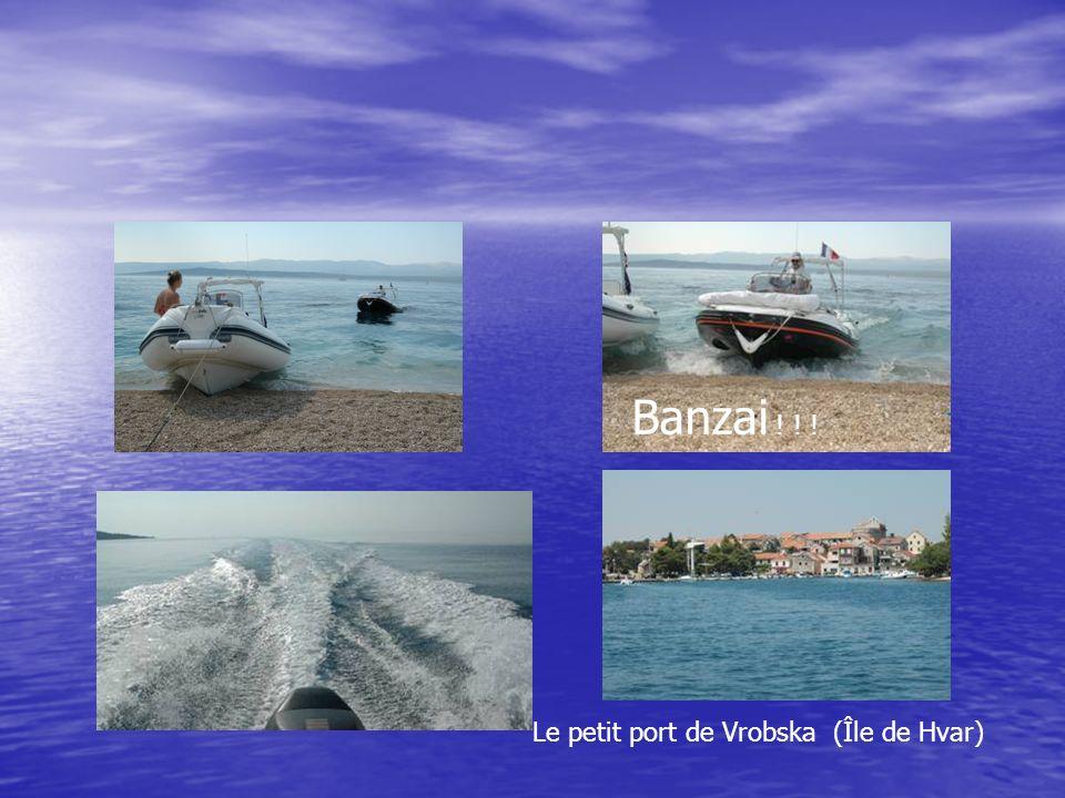 Banzai ! ! ! Le petit port de Vrobska (Île de Hvar)