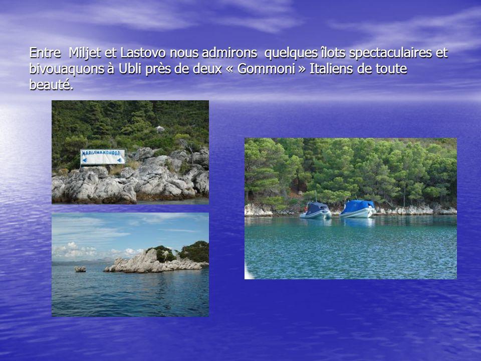 Entre Miljet et Lastovo nous admirons quelques îlots spectaculaires et bivouaquons à Ubli près de deux « Gommoni » Italiens de toute beauté.